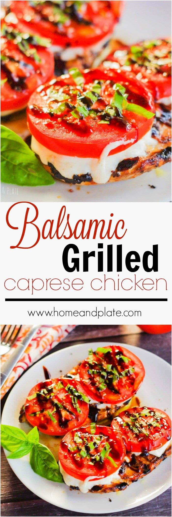 Balsamic Grilled Caprese Chicken   www.homeandplate.com   Fresh tomatoes, basil and mozzarella top these balsamic vinaigrette marinated chicken breasts. This delicious grilled chicken recipe is on the table in under 30 minutes.
