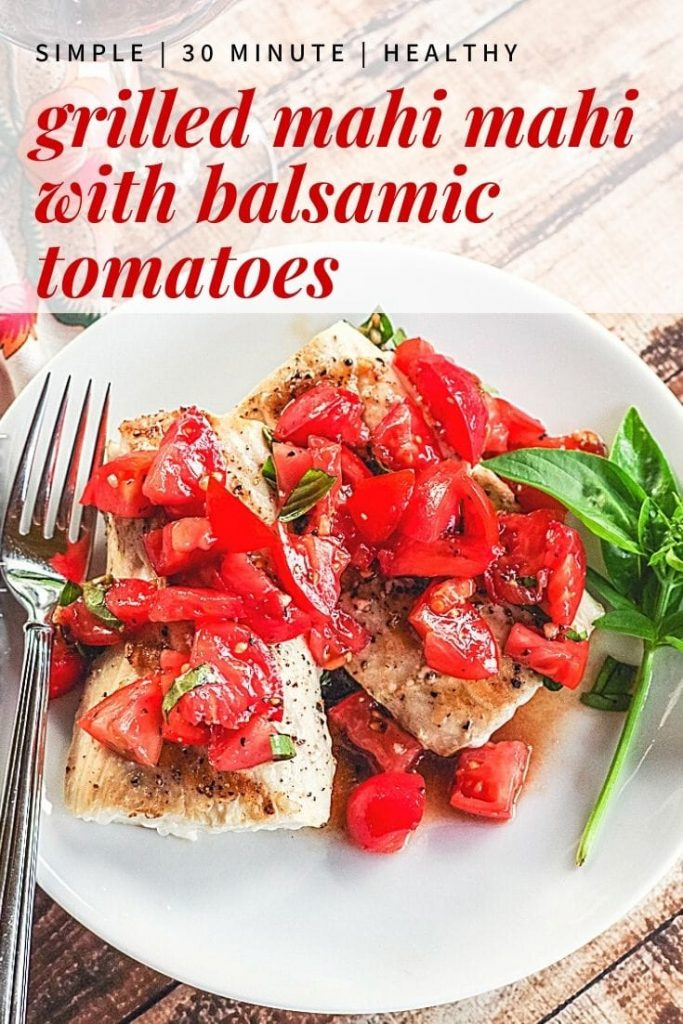 Grilled Mahi Mahi with balsamic tomatoes is an easy dinner that can be on the table in 30 minutes